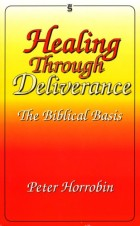 Healing Through Deliverance - The Biblical Basis (First Edition)