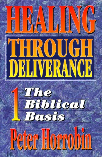 Healing Through Deliverance - Volume 1